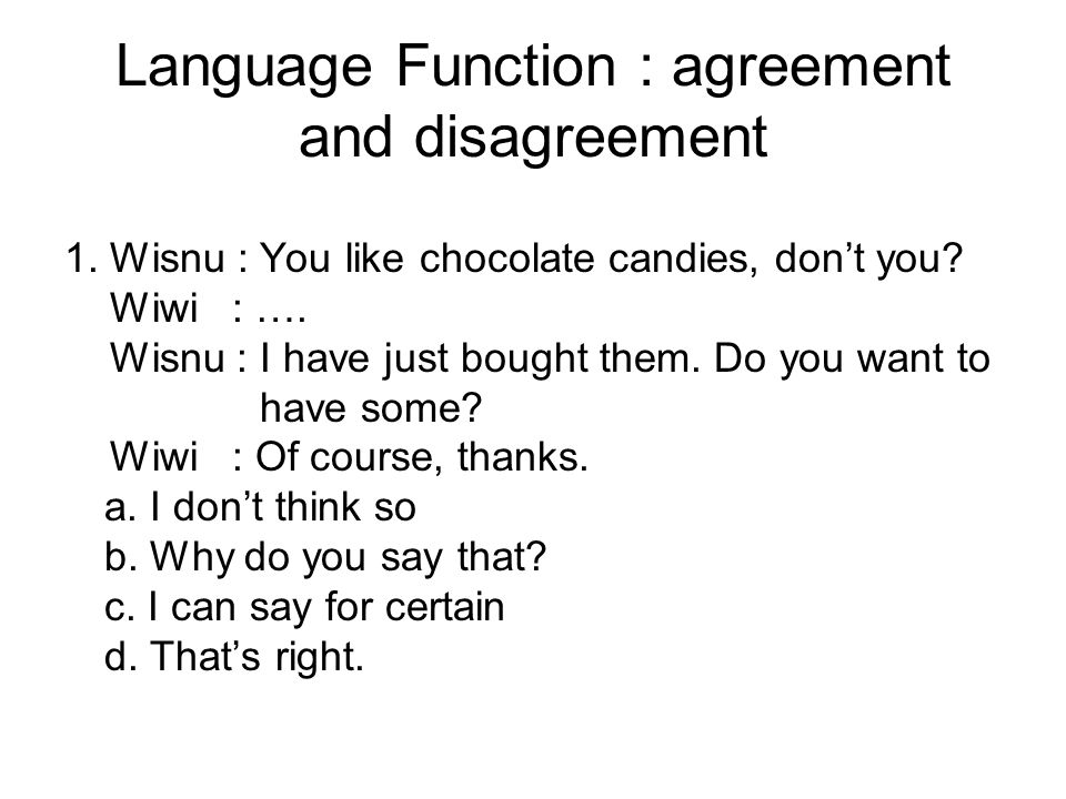Language Function : agreement and disagreement 1. Wisnu : You like chocolate candies, don't you.