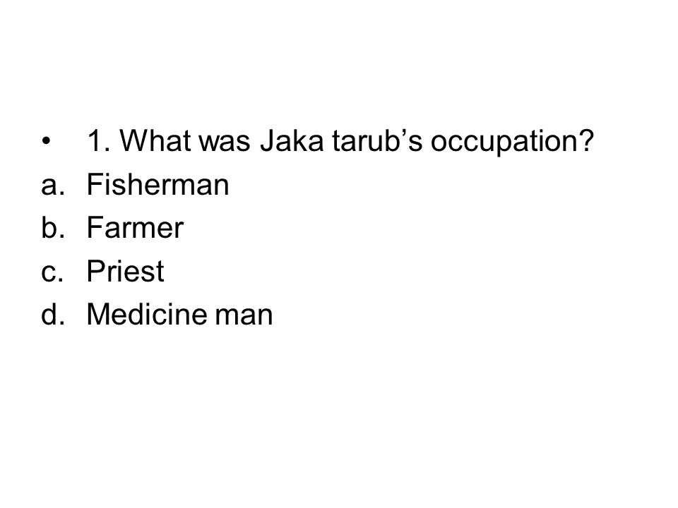 •1. What was Jaka tarub's occupation a.Fisherman b.Farmer c.Priest d.Medicine man