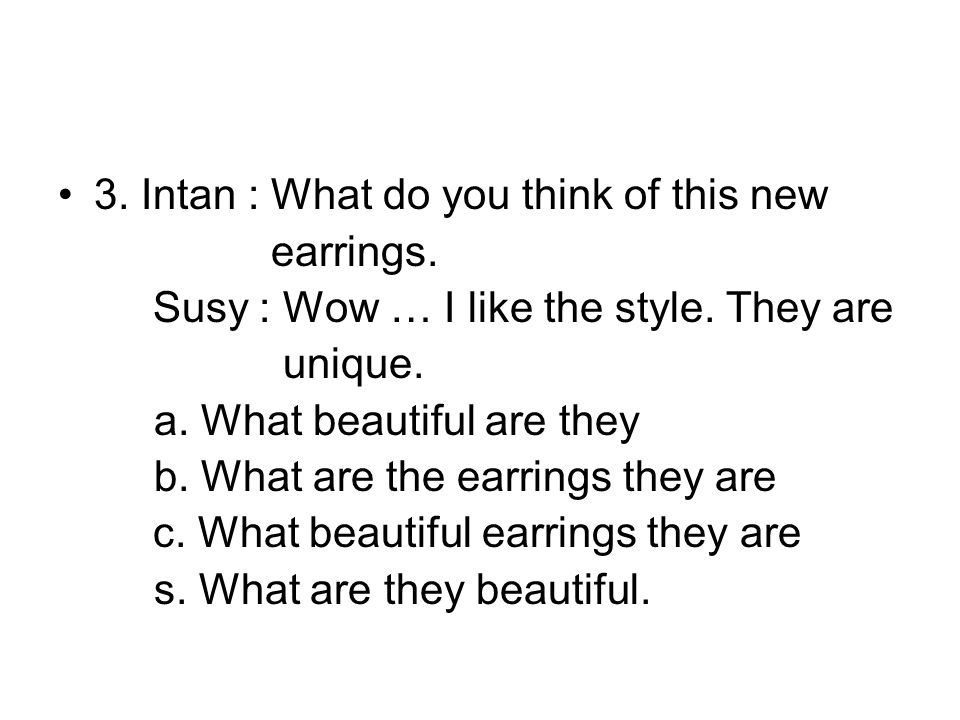 •3.Intan : What do you think of this new earrings.