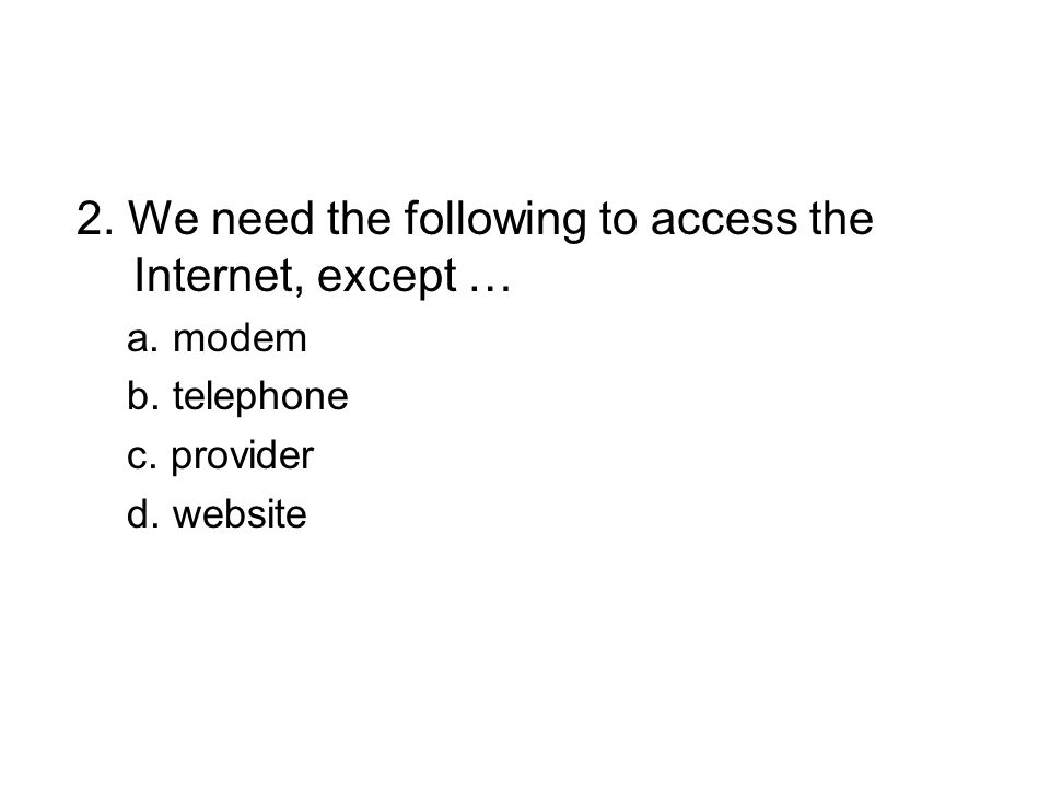 2. We need the following to access the Internet, except … a.