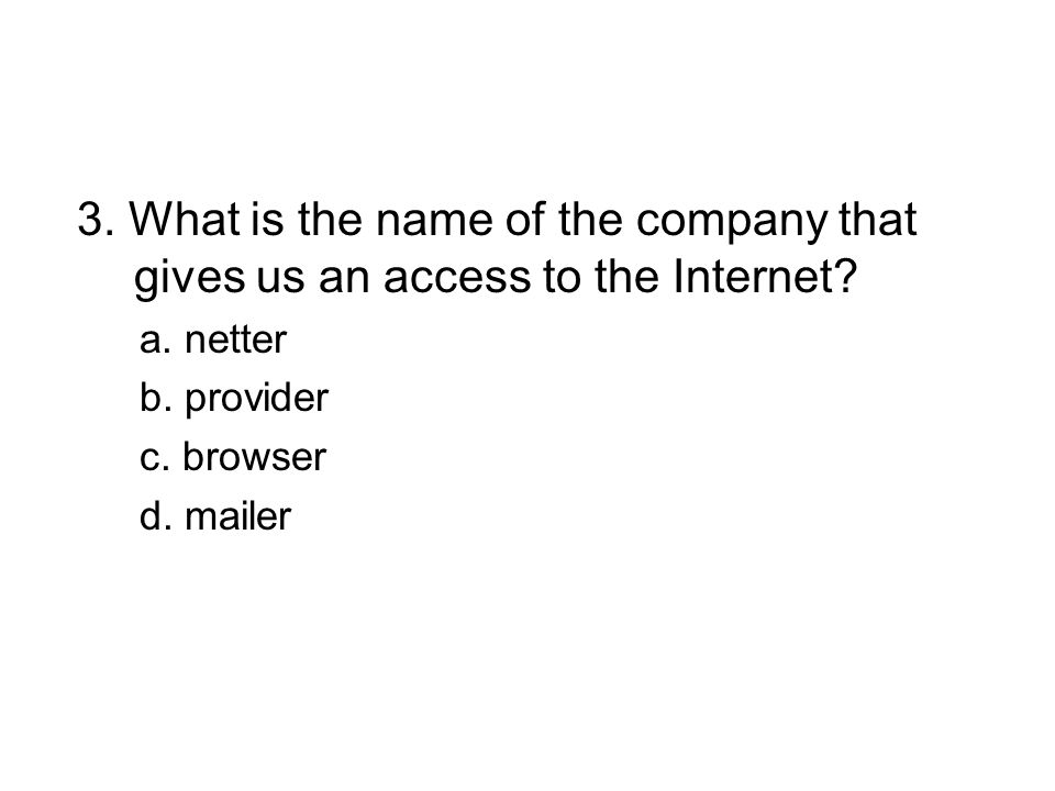 3. What is the name of the company that gives us an access to the Internet.