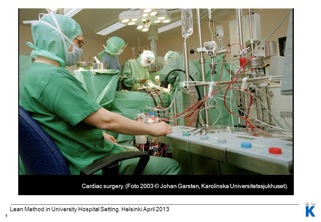 Lean Method in University Hospital Setting. Helsinki April 2013 Cardiac surgery. (Foto 2003 © Johan Garsten, Karolinska Universitetssjukhuset). 5