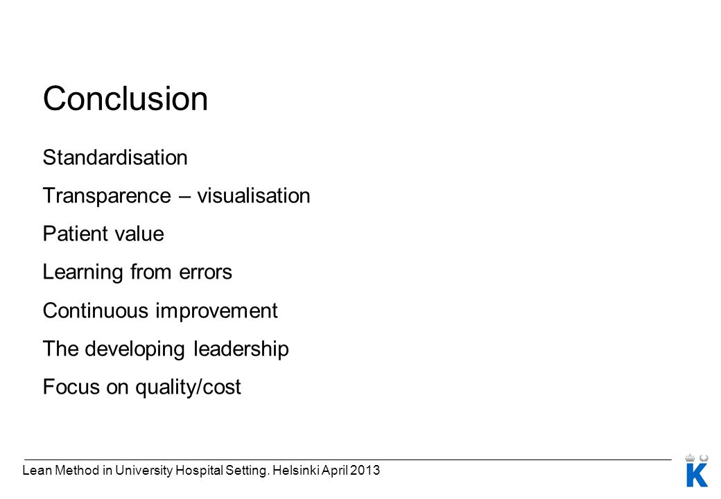 Conclusion Standardisation Transparence – visualisation Patient value Learning from errors Continuous improvement The developing leadership Focus on q