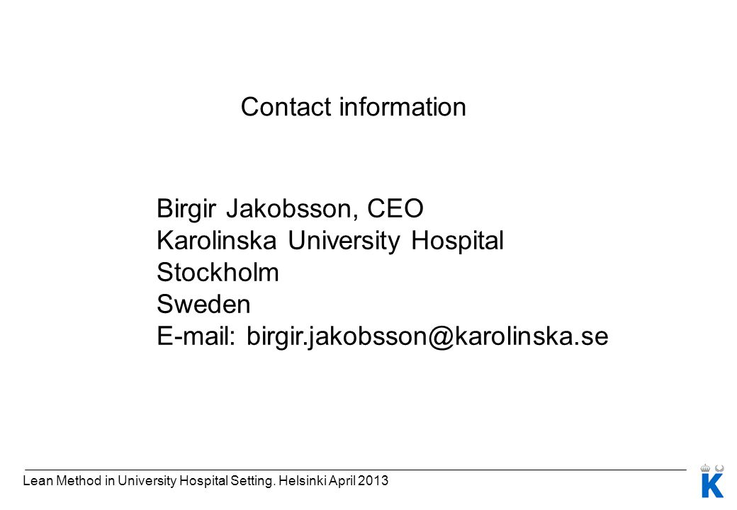 Contact information Birgir Jakobsson, CEO Karolinska University Hospital Stockholm Sweden E-mail: birgir.jakobsson@karolinska.se