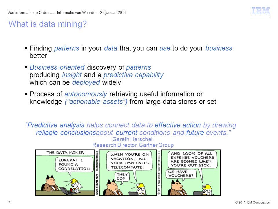 © 2011 IBM Corporation Van informatie op Orde naar Informatie van Waarde – 27 januari 2011 What is data mining.