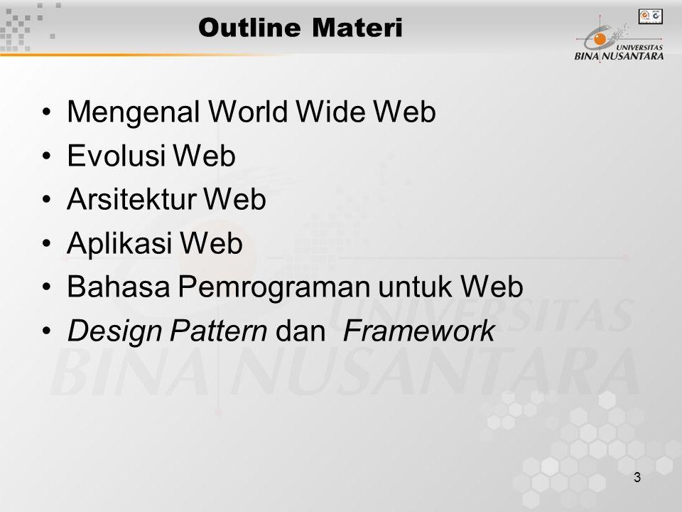 3 Outline Materi •Mengenal World Wide Web •Evolusi Web •Arsitektur Web •Aplikasi Web •Bahasa Pemrograman untuk Web •Design Pattern dan Framework