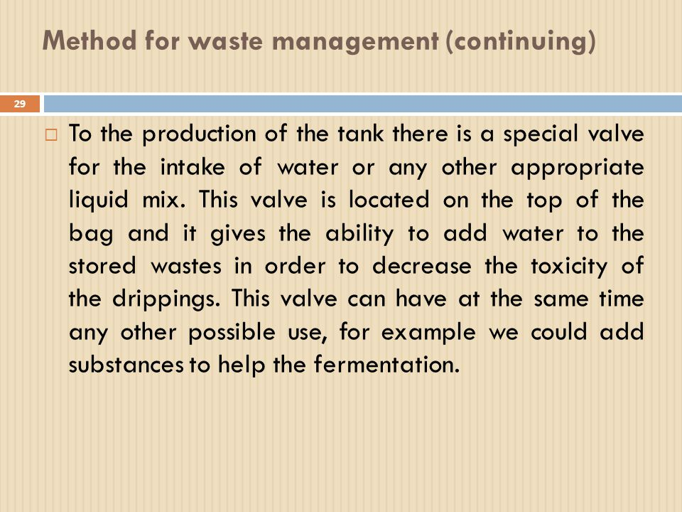Method for waste management (continuing) 29  To the production of the tank there is a special valve for the intake of water or any other appropriate