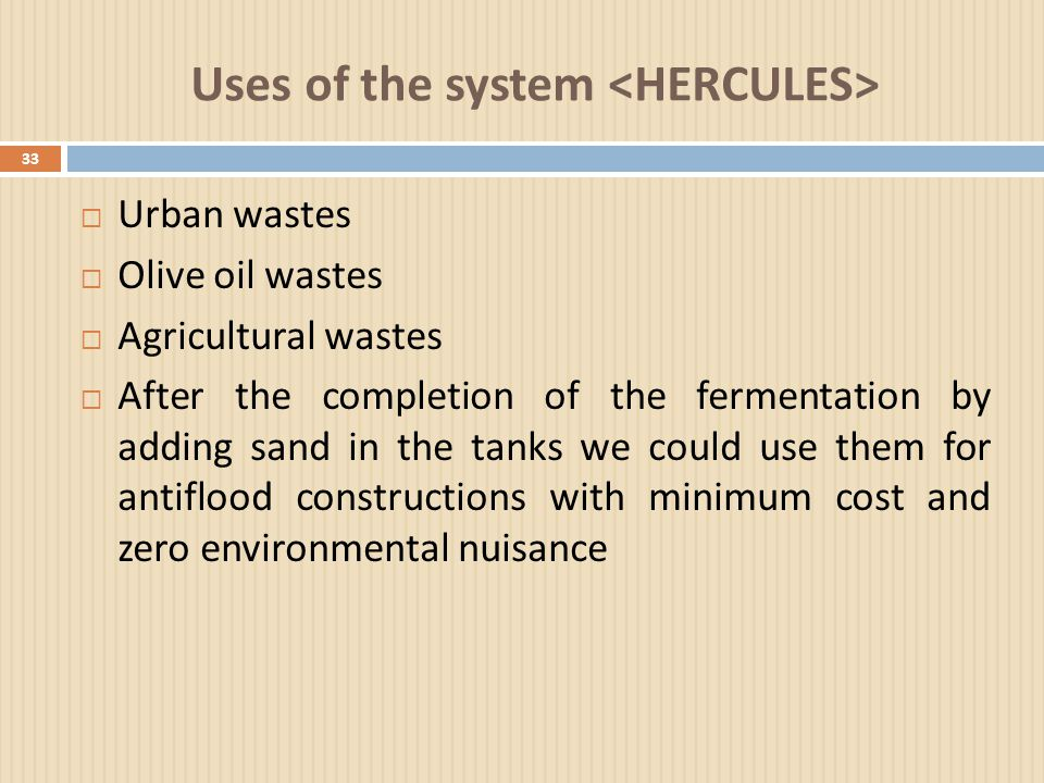 Uses of the system 33  Urban wastes  Olive oil wastes  Agricultural wastes  After the completion of the fermentation by adding sand in the tanks w