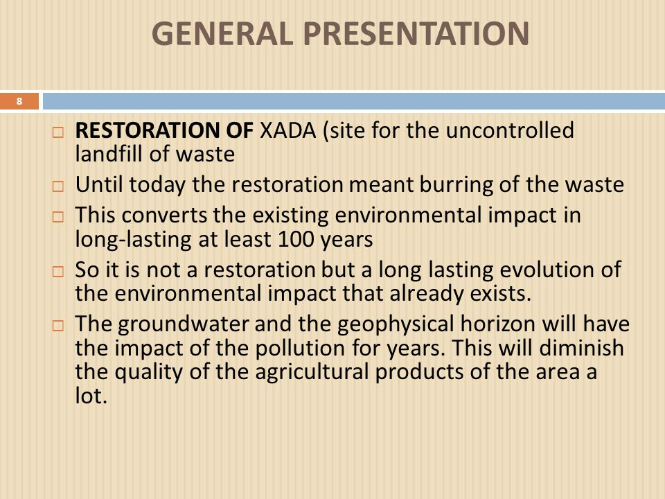 GENERAL PRESENTATION 8  RESTORATION OF XADA (site for the uncontrolled landfill of waste  Until today the restoration meant burring of the waste  T