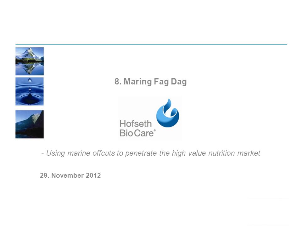 8. Maring Fag Dag - Using marine offcuts to penetrate the high value nutrition market 29.
