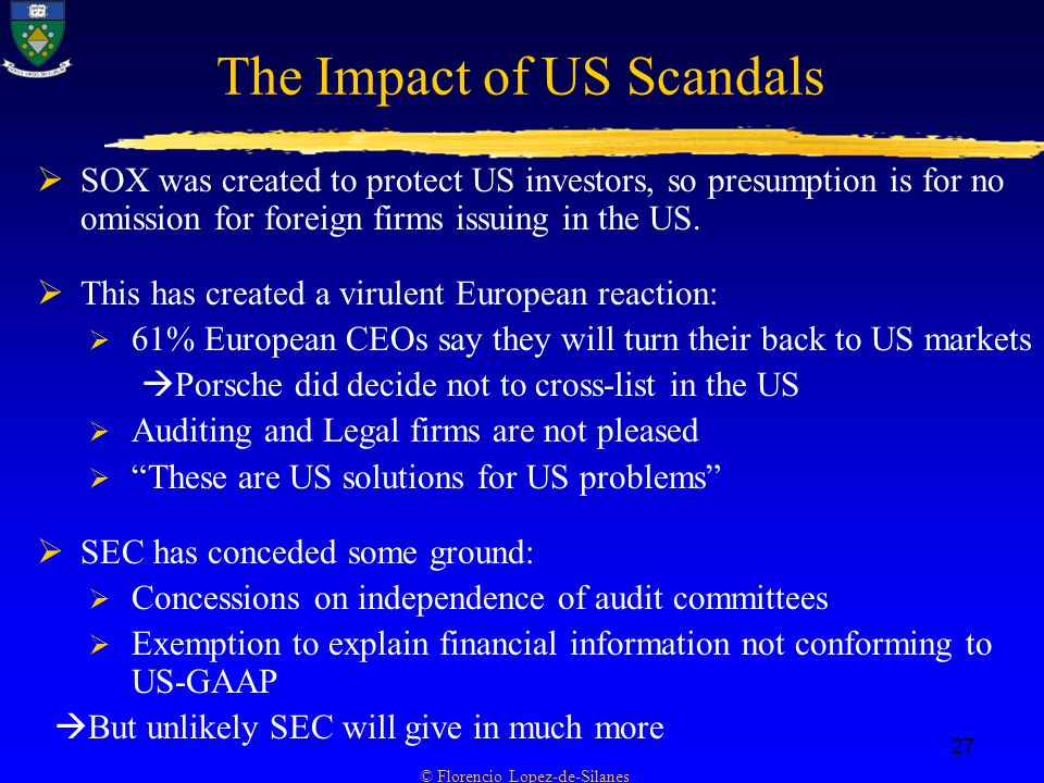 © Florencio Lopez-de-Silanes 27 The Impact of US Scandals  SOX was created to protect US investors, so presumption is for no omission for foreign firms issuing in the US.