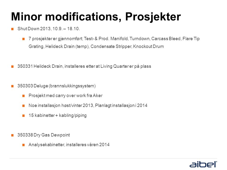 Minor modifications, Prosjekter ■ Shut Down 2013, 10.9. – 18.10. ■ 7 prosjekter er gjennomført; Test- & Prod. Manifold, Turndown, Carcass Bleed, Flare