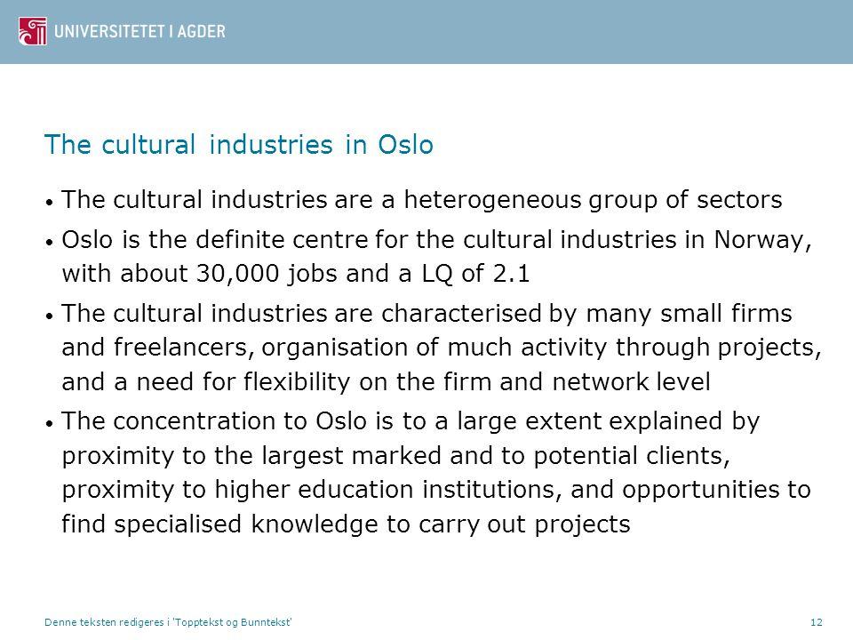 Denne teksten redigeres i 'Topptekst og Bunntekst'12 The cultural industries in Oslo • The cultural industries are a heterogeneous group of sectors •