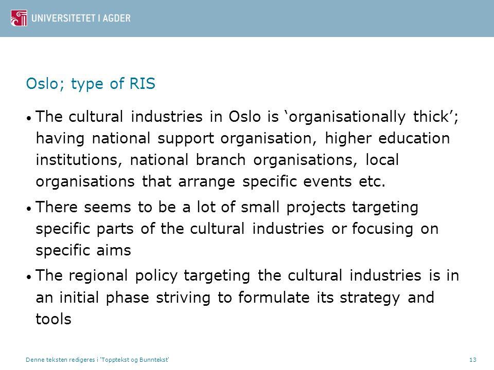 Denne teksten redigeres i 'Topptekst og Bunntekst'13 Oslo; type of RIS • The cultural industries in Oslo is 'organisationally thick'; having national