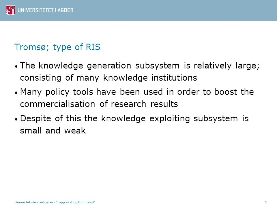 Denne teksten redigeres i 'Topptekst og Bunntekst'5 Tromsø; type of RIS • The knowledge generation subsystem is relatively large; consisting of many k