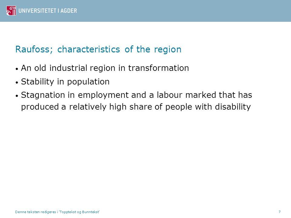 Denne teksten redigeres i 'Topptekst og Bunntekst'7 Raufoss; characteristics of the region • An old industrial region in transformation • Stability in