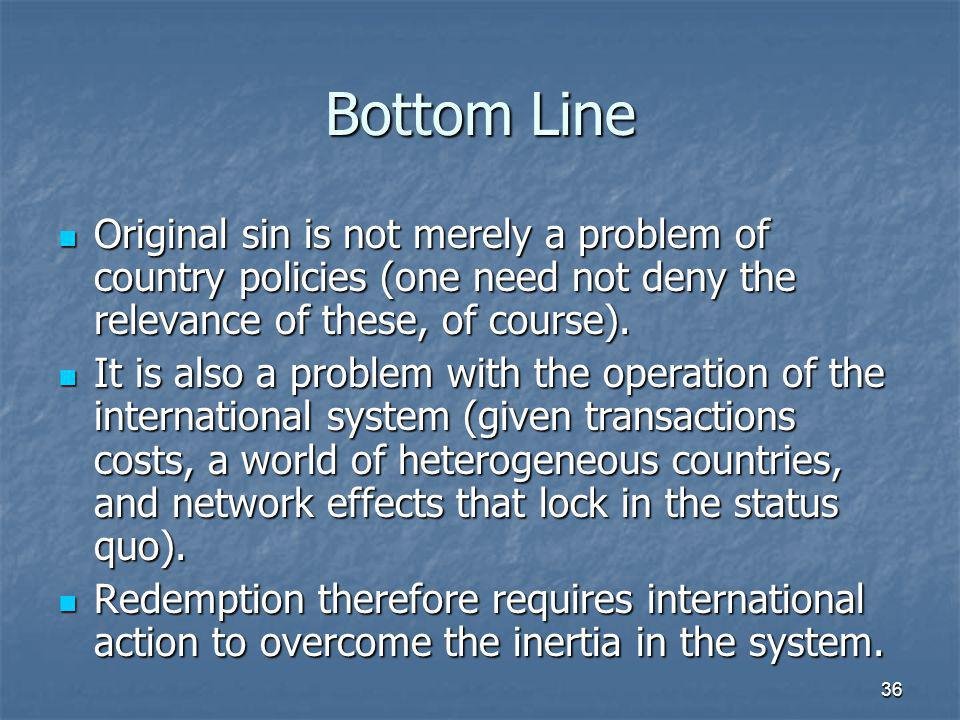 36 Bottom Line  Original sin is not merely a problem of country policies (one need not deny the relevance of these, of course).