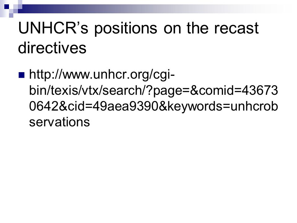 UNHCR's positions on the recast directives  http://www.unhcr.org/cgi- bin/texis/vtx/search/ page=&comid=43673 0642&cid=49aea9390&keywords=unhcrob servations