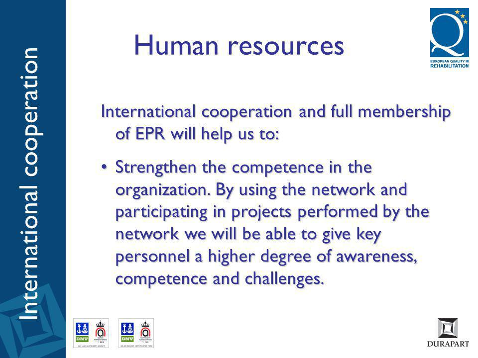 International cooperation and full membership of EPR will help us to: •Strengthen the competence in the organization.