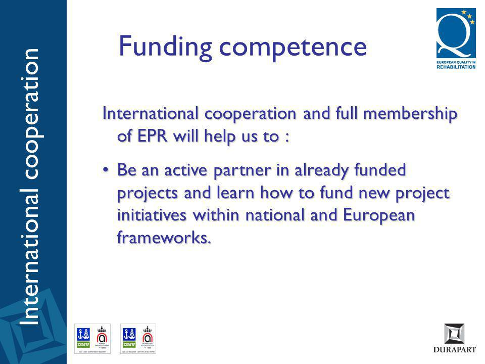 International cooperation and full membership of EPR will help us to: International cooperation and full membership of EPR will help us to : •Initiate and run R&D projects in an European framework and through this gain a higher acknowledgement of the project results in the Norwegian and international market.