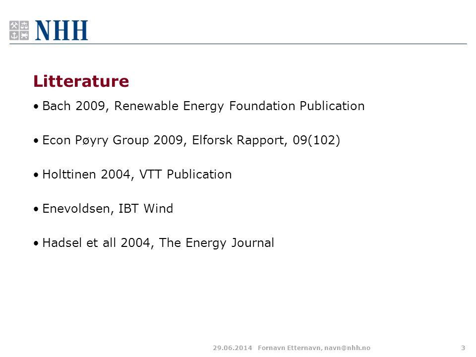 Litterature •Bach 2009, Renewable Energy Foundation Publication •Econ Pøyry Group 2009, Elforsk Rapport, 09(102) •Holttinen 2004, VTT Publication •Enevoldsen, IBT Wind •Hadsel et all 2004, The Energy Journal 29.06.2014Fornavn Etternavn, navn@nhh.no3