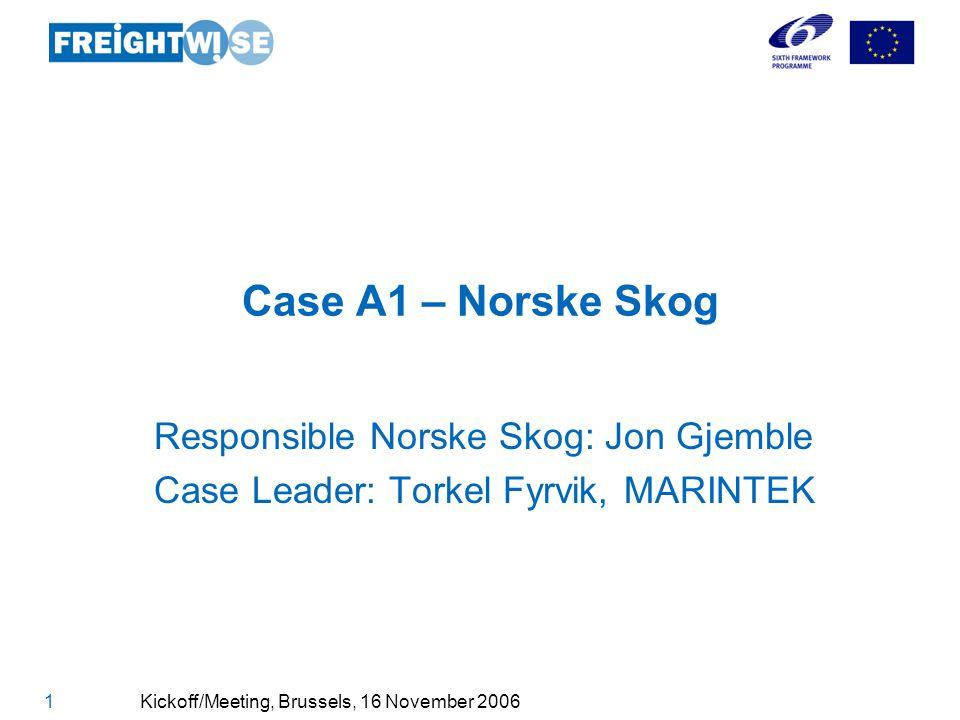 Co-funded through EU FP6 DG TREN 1 Kickoff/Meeting, Brussels, 16 November 2006 Case A1 – Norske Skog Responsible Norske Skog: Jon Gjemble Case Leader: Torkel Fyrvik, MARINTEK