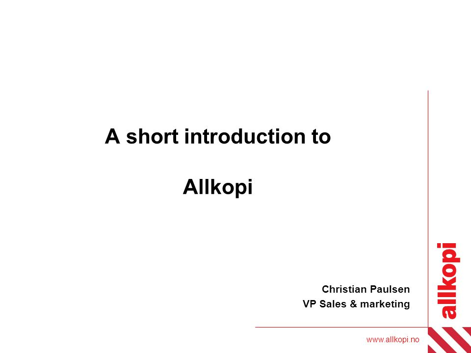 www.allkopi.no A short introduction to Allkopi Christian Paulsen VP Sales & marketing