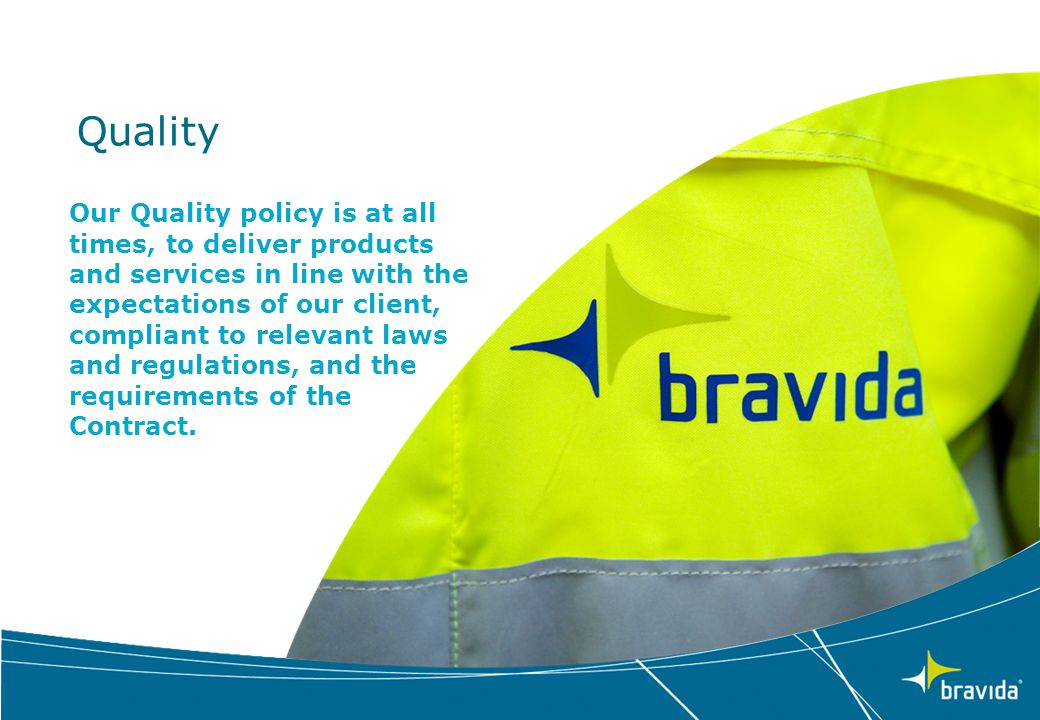 Quality Our Quality policy is at all times, to deliver products and services in line with the expectations of our client, compliant to relevant laws a