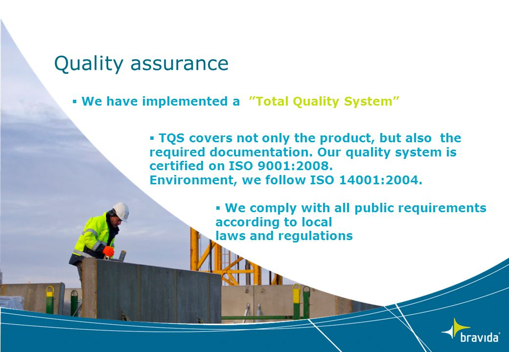 "Quality assurance  We have implemented a ""Total Quality System""  TQS covers not only the product, but also the required documentation. Our quality s"