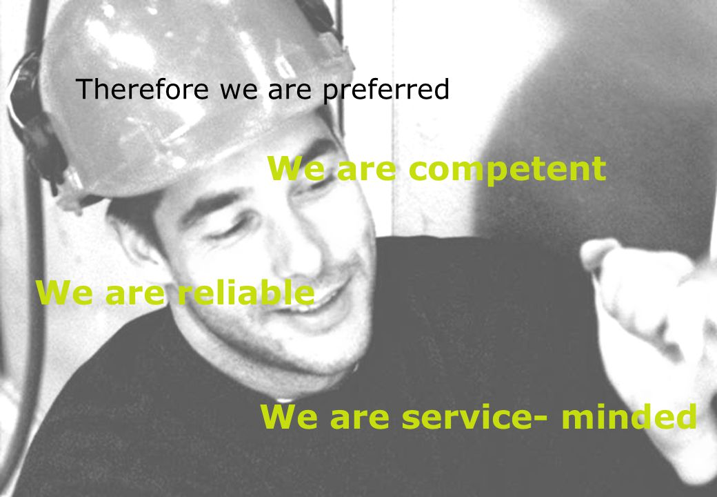 Therefore we are preferred We are competent We are reliable We are service- minded