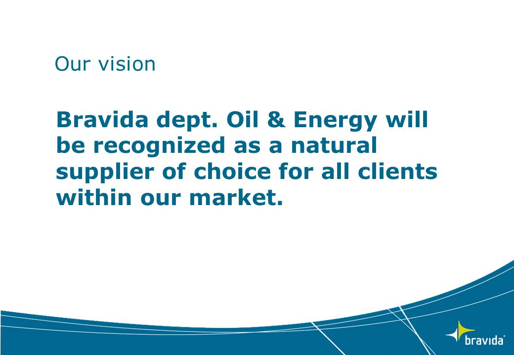 Our vision Bravida dept. Oil & Energy will be recognized as a natural supplier of choice for all clients within our market.