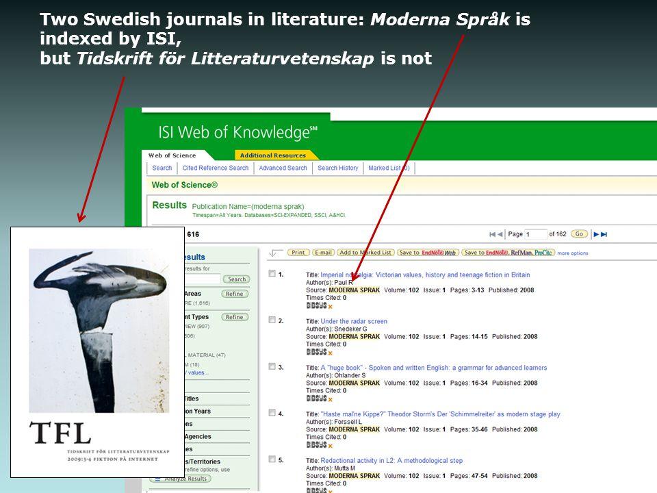 Two Swedish journals in literature: Moderna Språk is indexed by ISI, but Tidskrift för Litteraturvetenskap is not