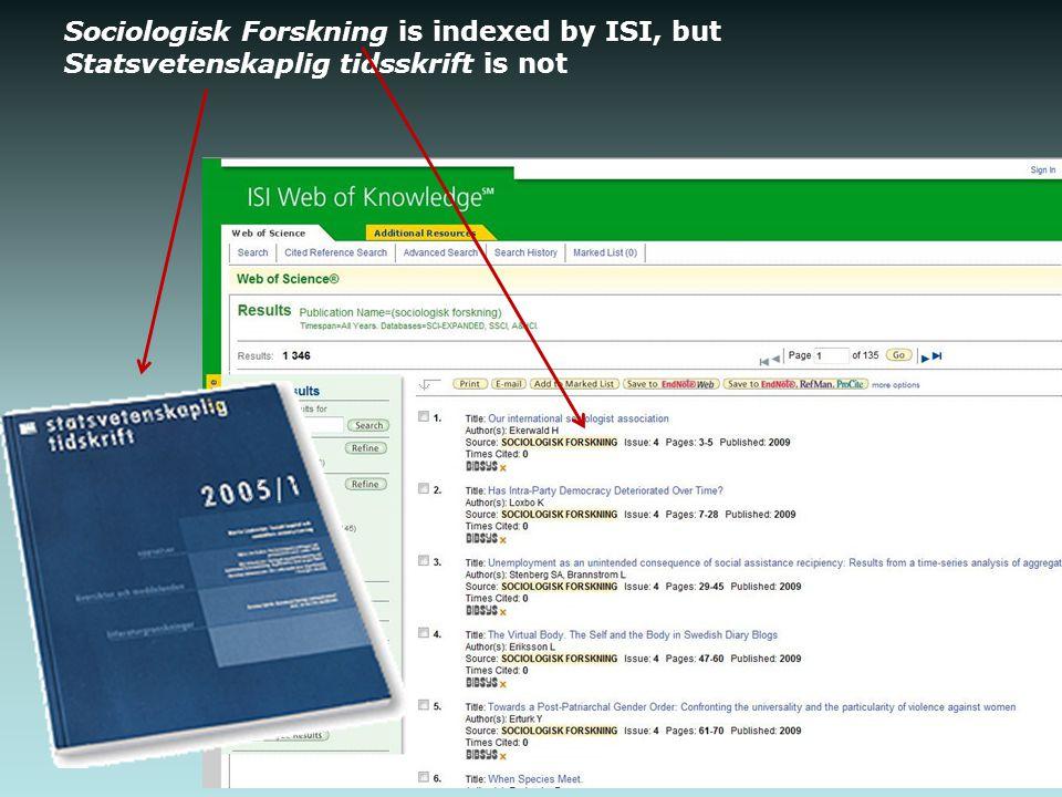 Sociologisk Forskning is indexed by ISI, but Statsvetenskaplig tidsskrift is not