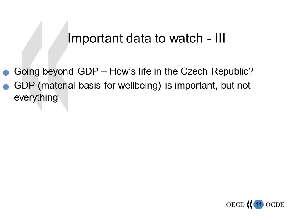 11 Important data to watch - III  Going beyond GDP – How's life in the Czech Republic.