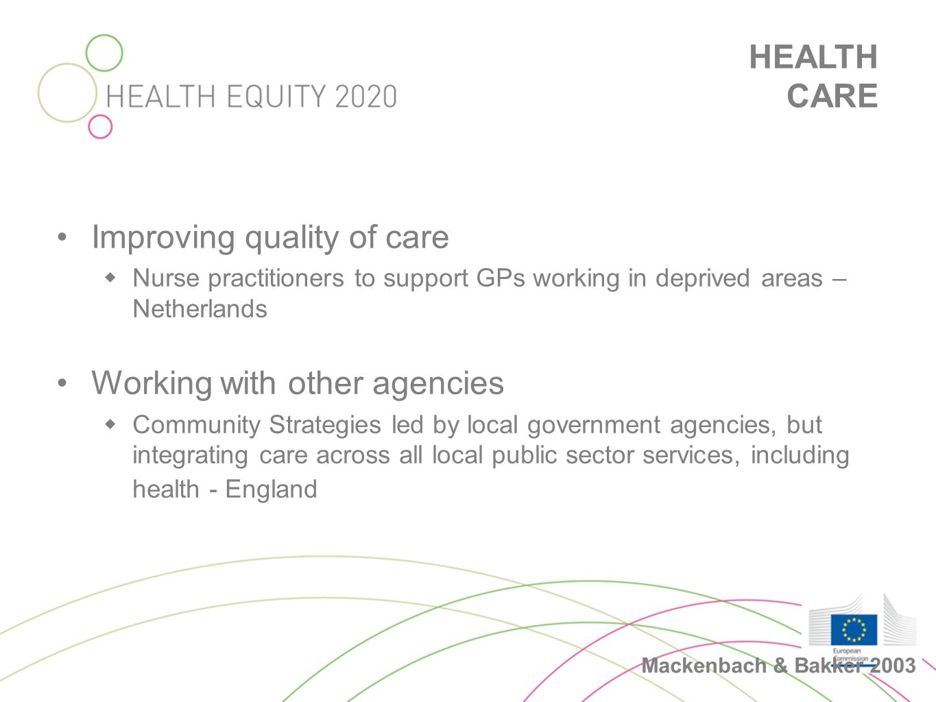 HEALTH CARE •Improving quality of care  Nurse practitioners to support GPs working in deprived areas – Netherlands •Working with other agencies  Com
