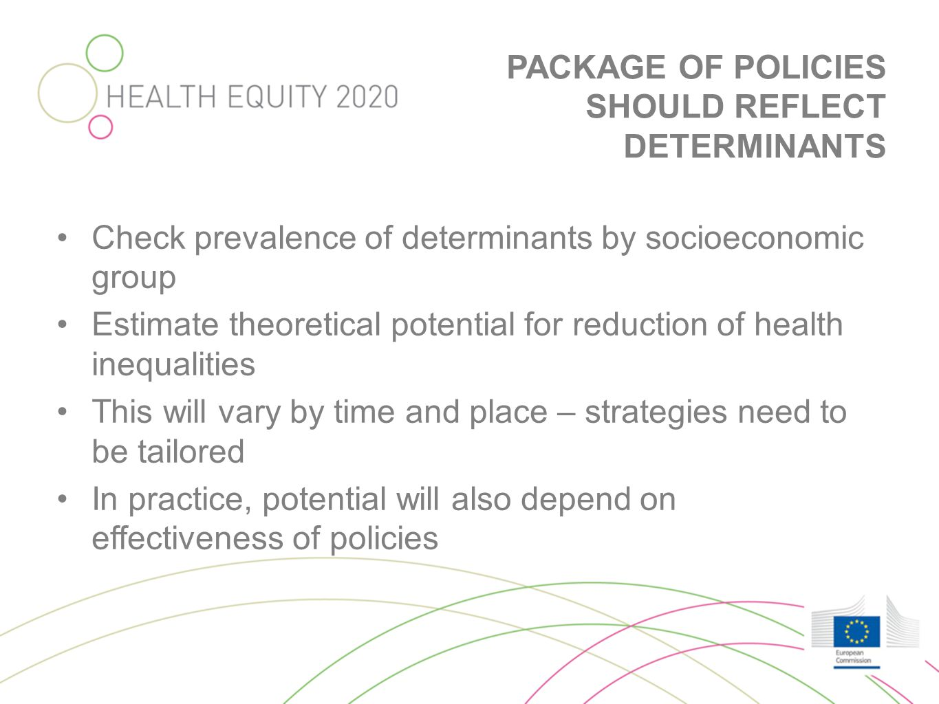 PACKAGE OF POLICIES SHOULD REFLECT DETERMINANTS •Check prevalence of determinants by socioeconomic group •Estimate theoretical potential for reduction