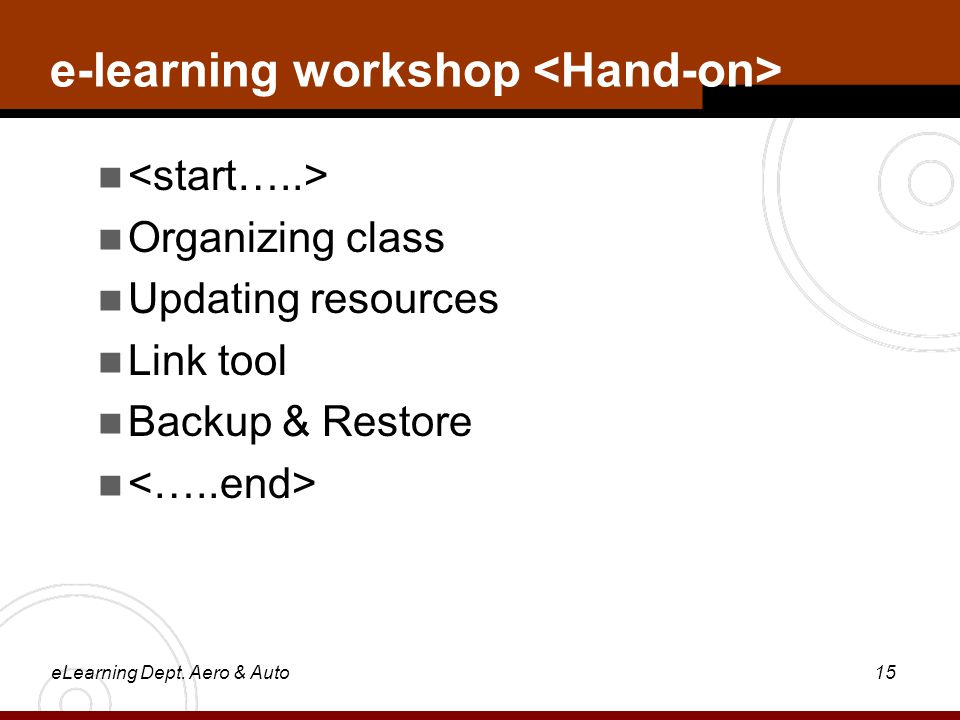 eLearning Dept. Aero & Auto15 e-learning workshop   Organizing class  Updating resources  Link tool  Backup & Restore 