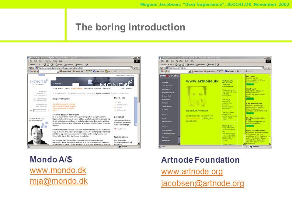 Mogens Jacobsen: User Experience , SIGCHI.DK November 2002 The boring introduction Mondo A/S www.mondo.dk mja@mondo.dk Artnode Foundation www.artnode.org jacobsen@artnode.org