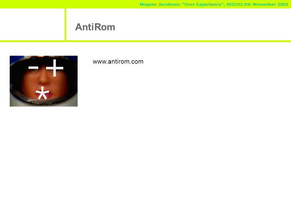 Mogens Jacobsen: User Experience , SIGCHI.DK November 2002 AntiRom www.antirom.com
