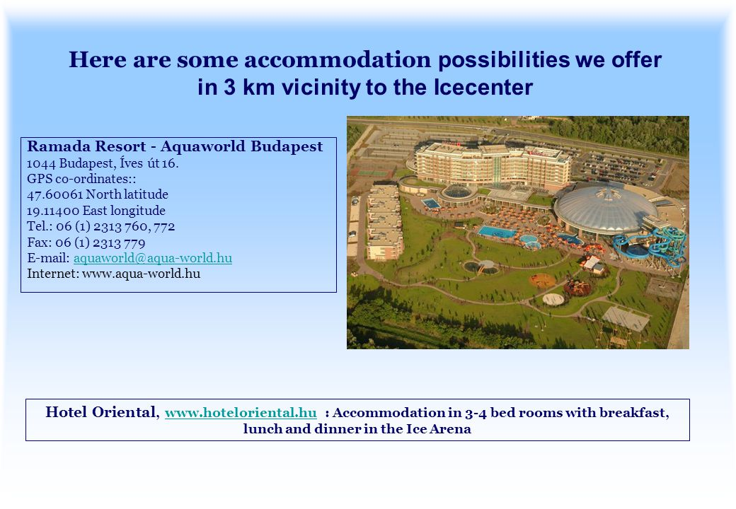 Here are some accommodation possibilities we offer in 3 km vicinity to the Icecenter Ramada Resort - Aquaworld Budapest 1044 Budapest, Íves út 16.