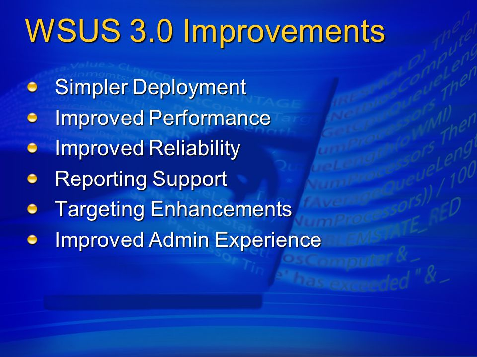 WSUS 3.0 Improvements Simpler Deployment Improved Performance Improved Reliability Reporting Support Targeting Enhancements Improved Admin Experience
