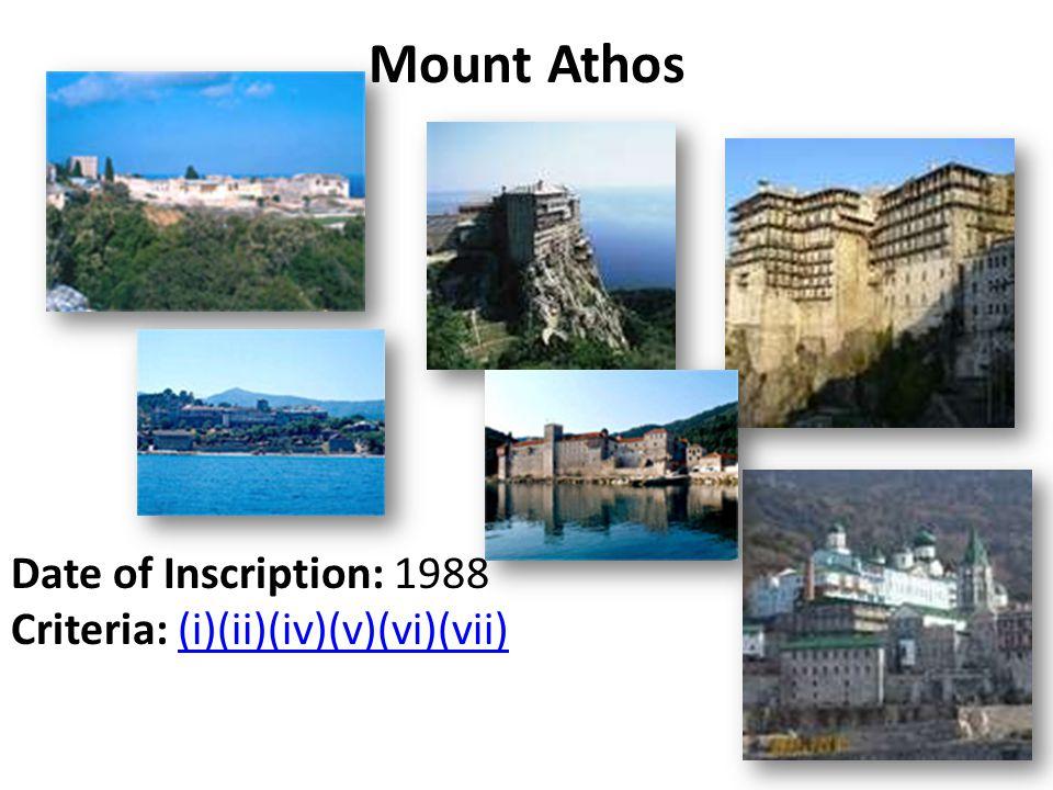 Mount Athos Date of Inscription: 1988 Criteria: (i)(ii)(iv)(v)(vi)(vii)(i)(ii)(iv)(v)(vi)(vii)
