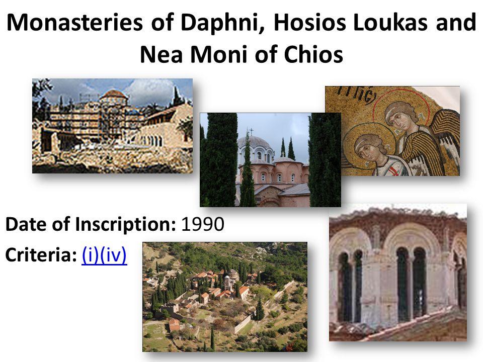 Monasteries of Daphni, Hosios Loukas and Nea Moni of Chios Date of Inscription: 1990 Criteria: (i)(iv)(i)(iv)