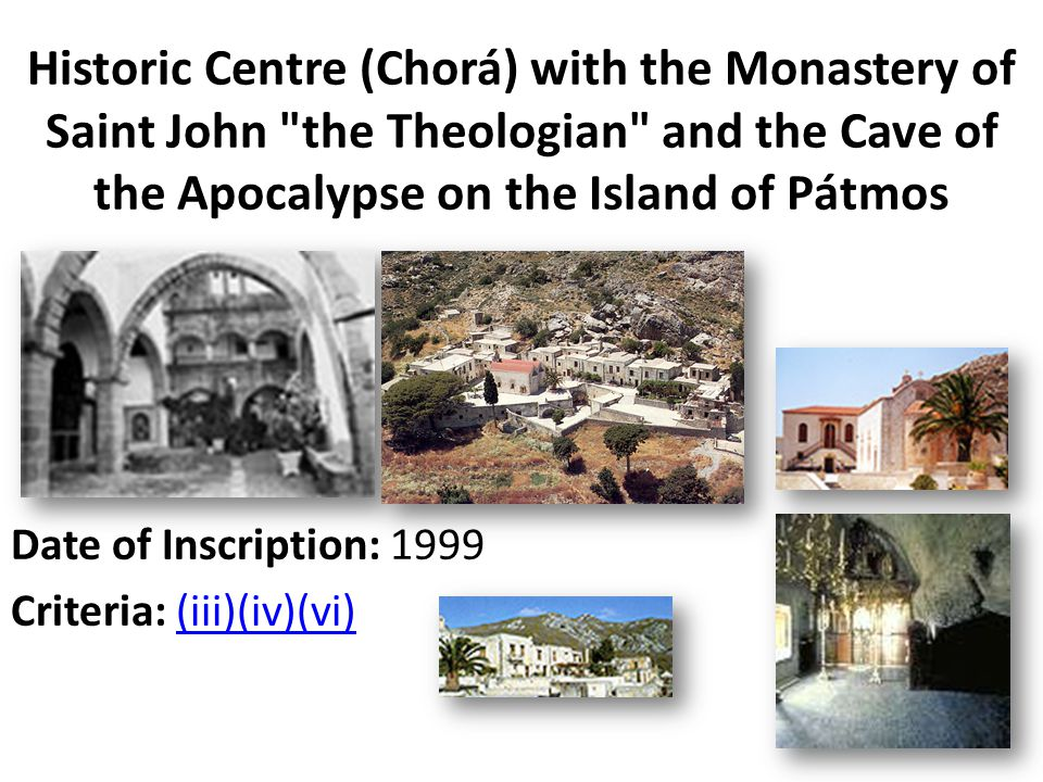 Historic Centre (Chorá) with the Monastery of Saint John the Theologian and the Cave of the Apocalypse on the Island of Pátmos Date of Inscription: 1999 Criteria: (iii)(iv)(vi)(iii)(iv)(vi)