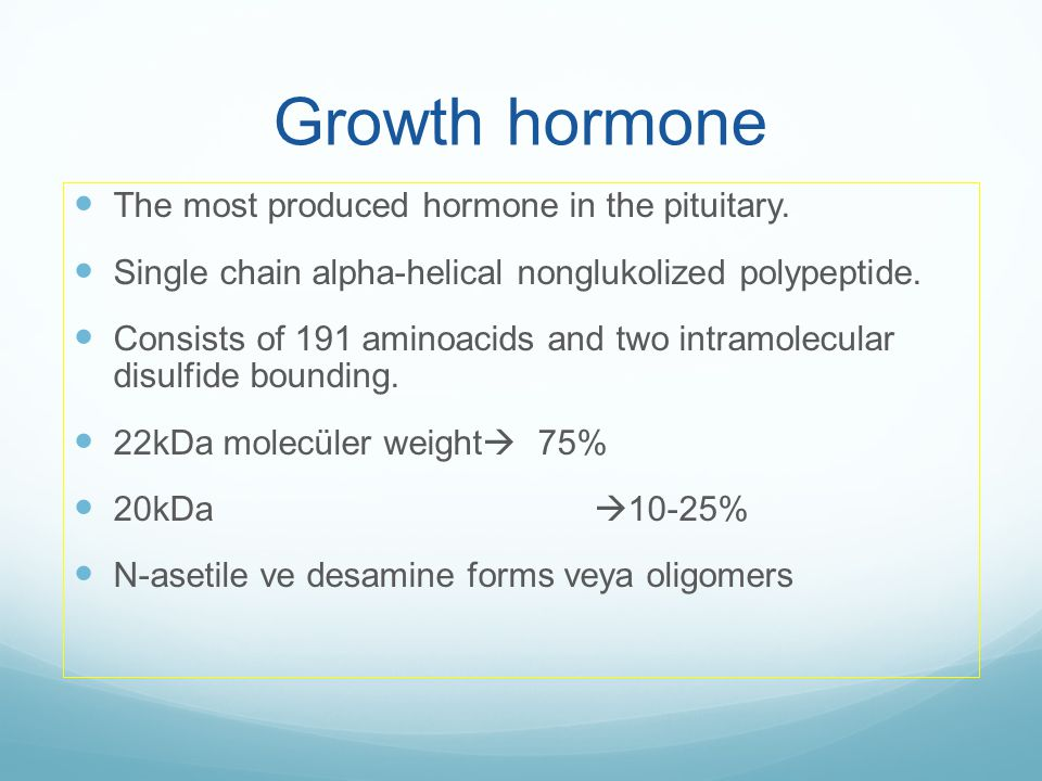 Growth hormone  The most produced hormone in the pituitary.  Single chain alpha-helical nonglukolized polypeptide.  Consists of 191 aminoacids and