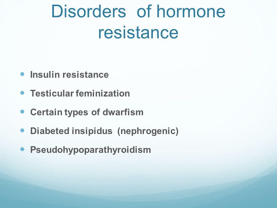 Disorders of hormone resistance  Insulin resistance  Testicular feminization  Certain types of dwarfism  Diabeted insipidus (nephrogenic)  Pseudo