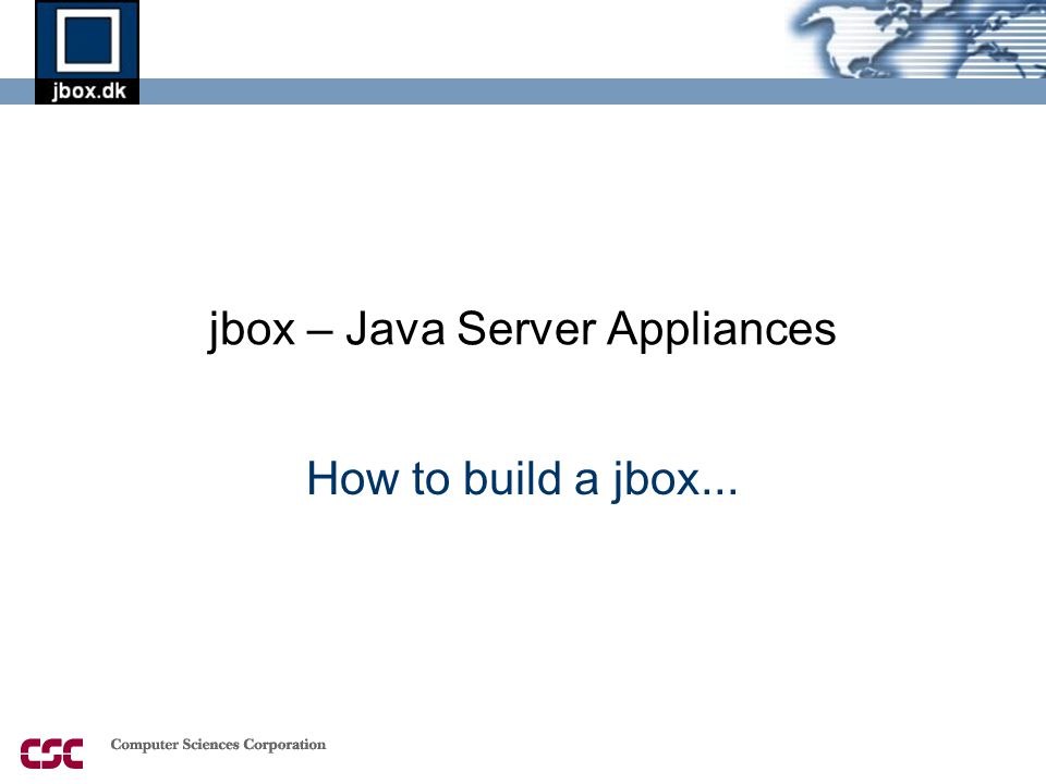 jbox – Java Server Appliances How to build a jbox...