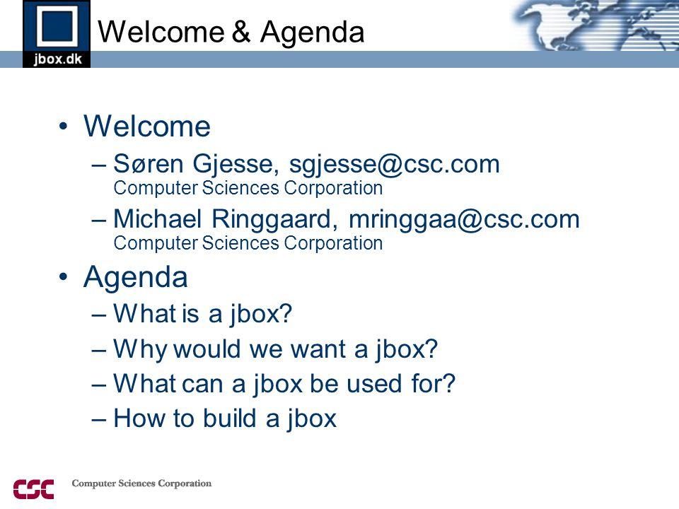 Welcome & Agenda •Welcome –Søren Gjesse, sgjesse@csc.com Computer Sciences Corporation –Michael Ringgaard, mringgaa@csc.com Computer Sciences Corporat