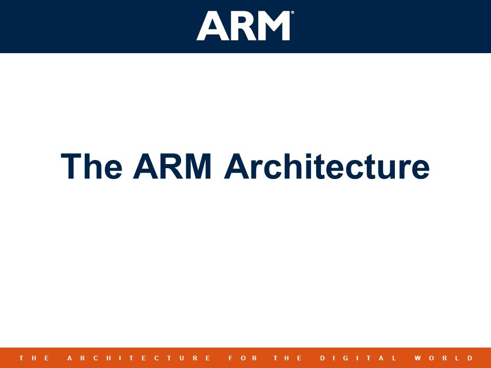 1 TM T H E A R C H I T E C T U R E F O R T H E D I G I T A L W O R L D The ARM Architecture