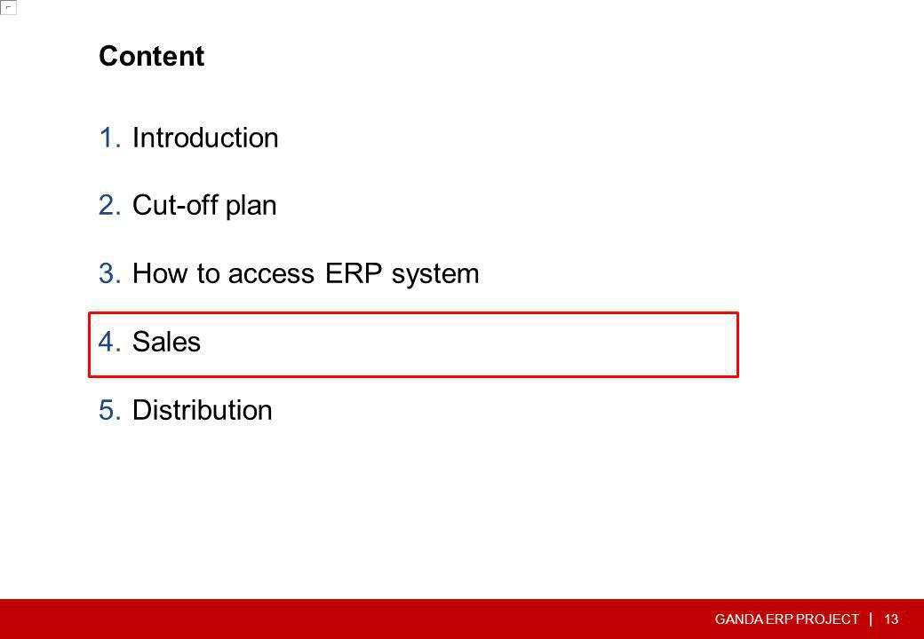 GANDA ERP PROJECT | Content 1.Introduction 2.Cut-off plan 3.How to access ERP system 4.Sales 5.Distribution 13